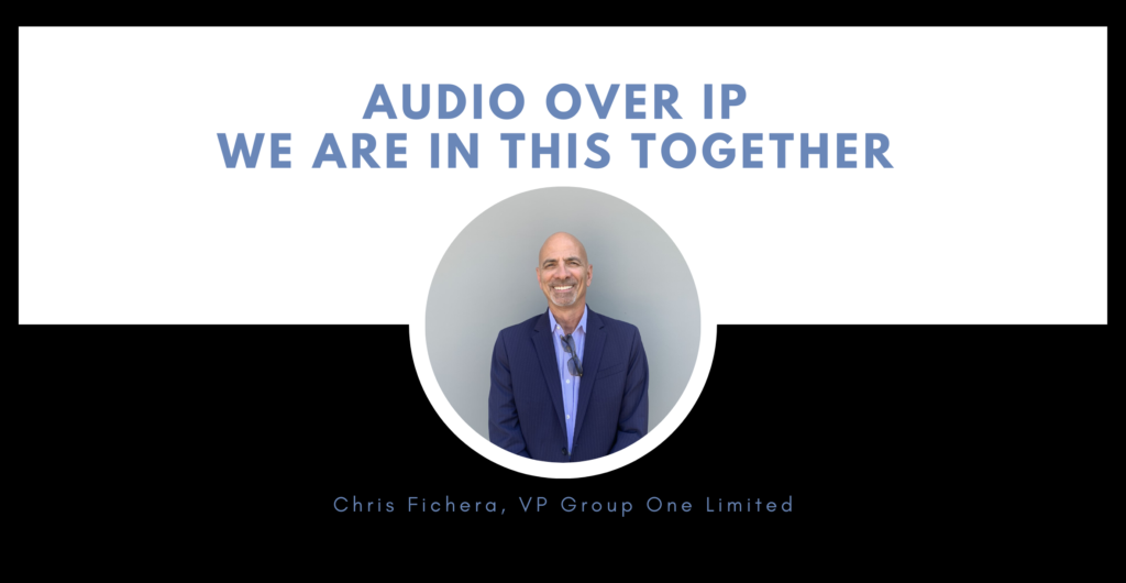 Audio over IP: We are in this together by Chris Fichera, VP Group One Limited